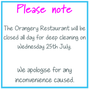 Please note: The Orangery Restaurant will be closed all day for deep cleaning on Wednesday 25th July. We apologise for any inconvenience caused.
